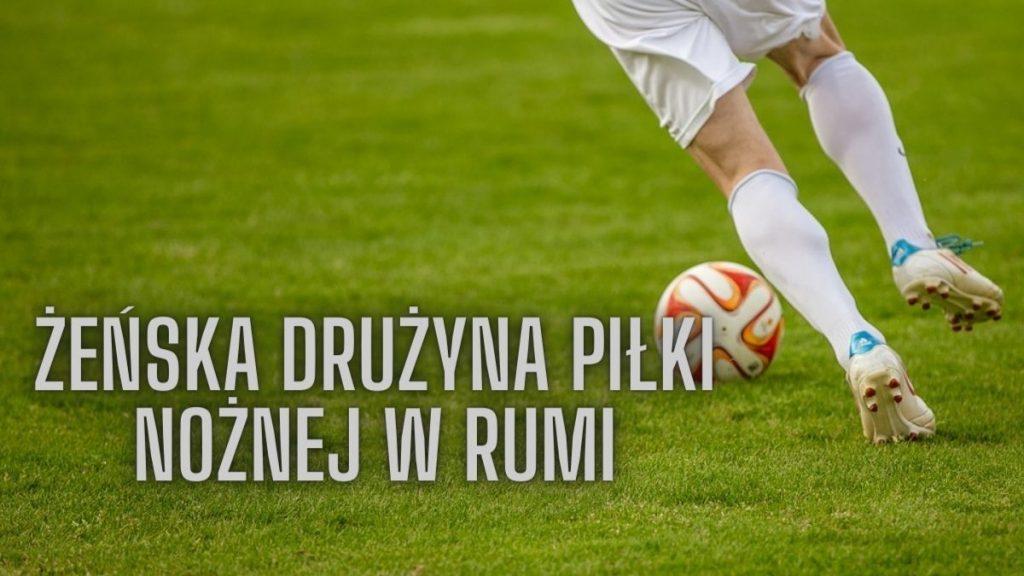 Żeńska drużyna piłki nożnej w Rumi – trwa nabór!