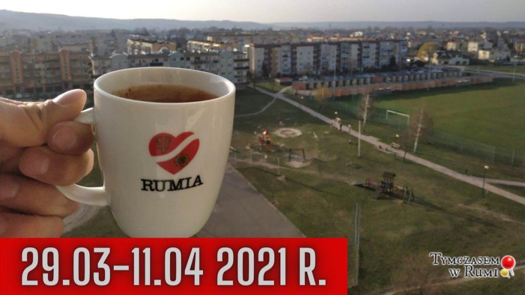 Co wydarzyło się w Rumi? (29.03-11.04.2021)