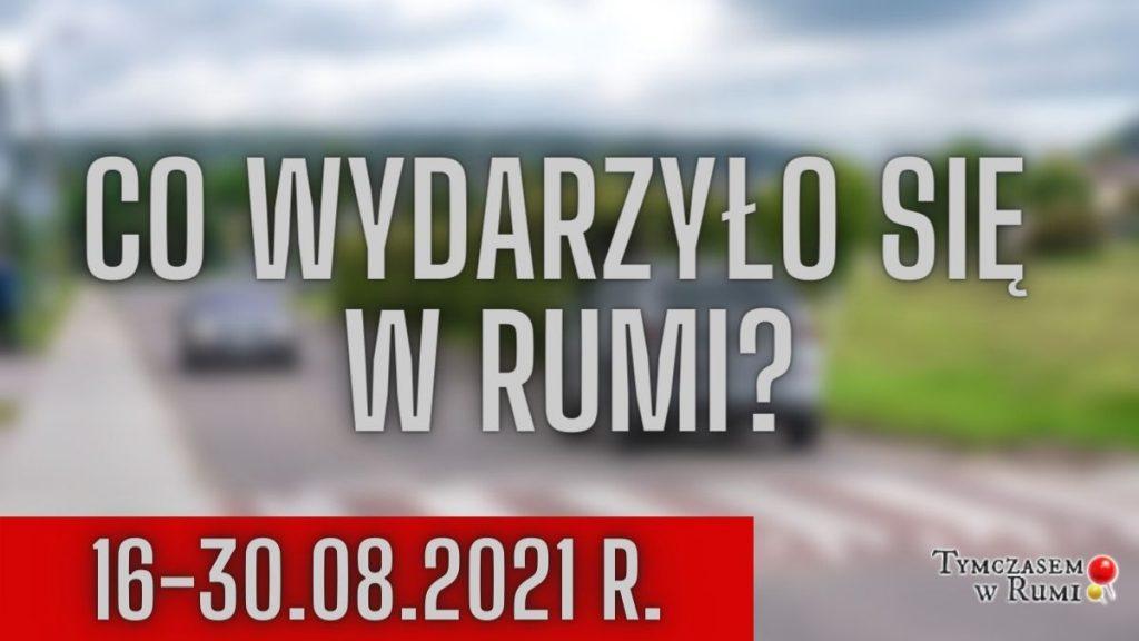 Co wydarzyło się w Rumi? (16-30.08.2021)